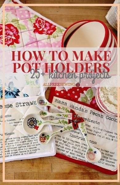 25+ How to Make Potholders Patterns and Other Kitchen Projects | Keep your kitchen safe and super cute with our list of easy-to-sew potholders!