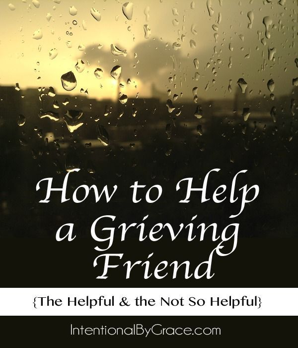 How to Help a Grieving Friend {The Helpful & the Not So Helpful} | http://IntentionalByGrace.com