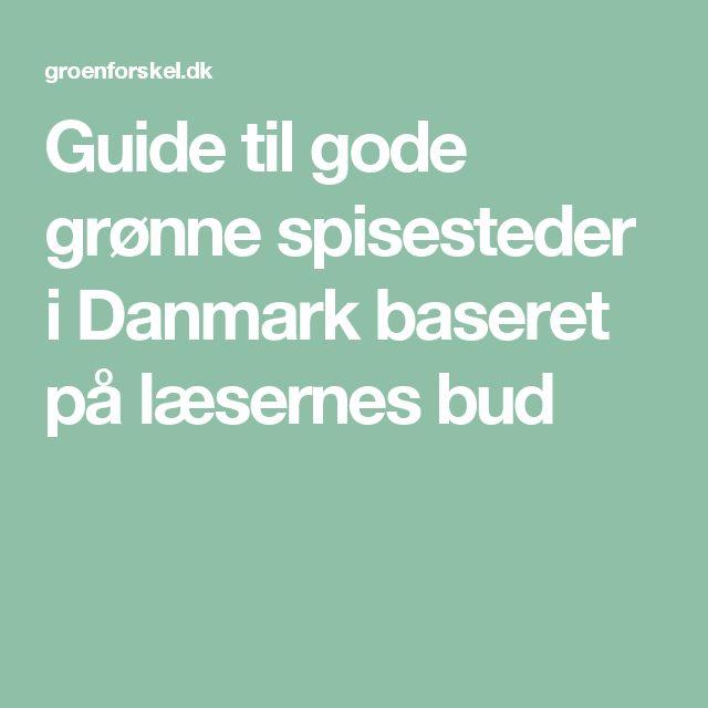 Guide til gode grønne spisesteder i Danmark baseret på læsernes bud