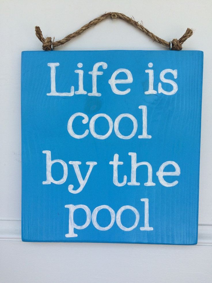 A personal favorite from my Etsy shop https://www.etsy.com/listing/232236017/life-is-cool-by-the-pool-sign-pool-sign