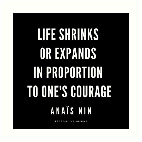 Anais Nin Quote | Life shrinks or expands in proportion to one's courage| 190216 Motivational Quotes | Inspirational quotes | Famous quote | Art Print