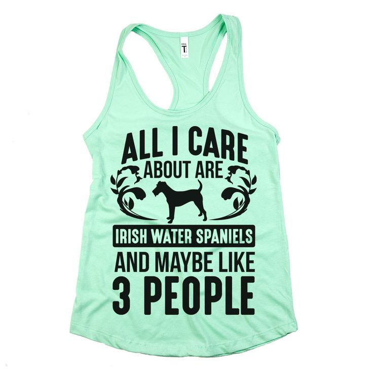 'All I Care About Are Irish Water Spaniels' Tops, Tank