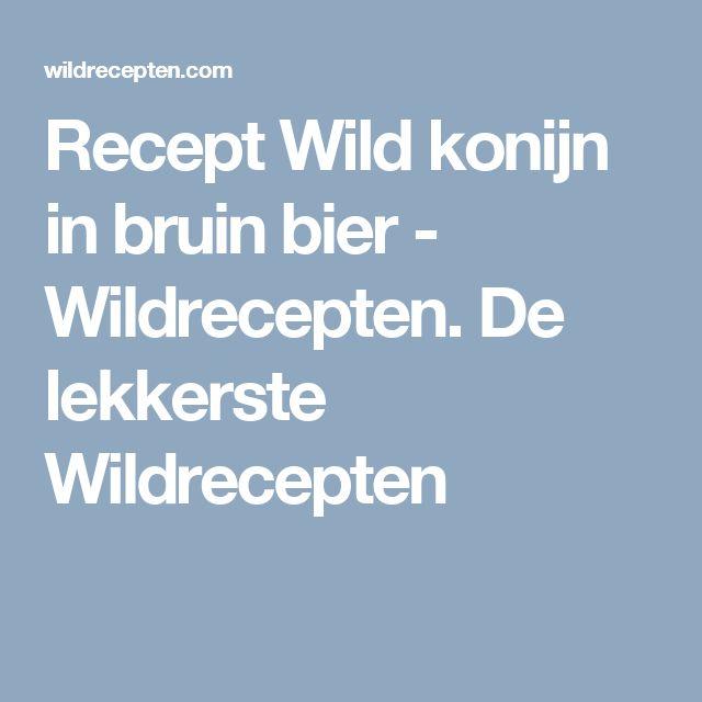 Recept Wild konijn in bruin bier - Wildrecepten. De lekkerste Wildrecepten