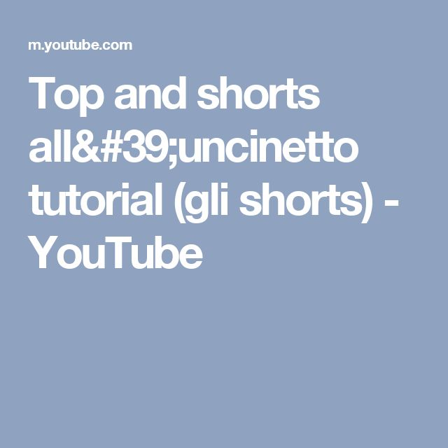 Top and shorts all'uncinetto tutorial (gli shorts) - YouTube