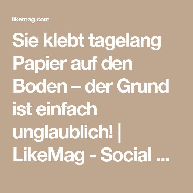 Sie klebt tagelang Papier auf den Boden – der Grund ist einfach unglaublich! | LikeMag - Social News and Entertainment