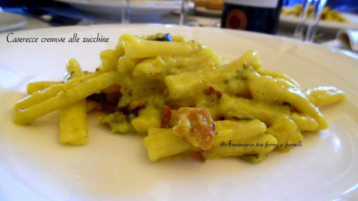 Caserecce cremose alle zucchine - Annamaria tra forno e fornelli