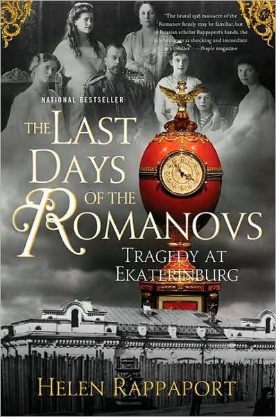 The Last Days of the Romanovs by Helen Rappaport...just might have to read this.