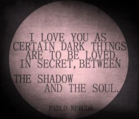 : Dark Places, Te Amo, Deep Thoughts, Dark Things, Pabloneruda, Love Quotes, Pablo Neruda, The Dark, Pictures Quotes