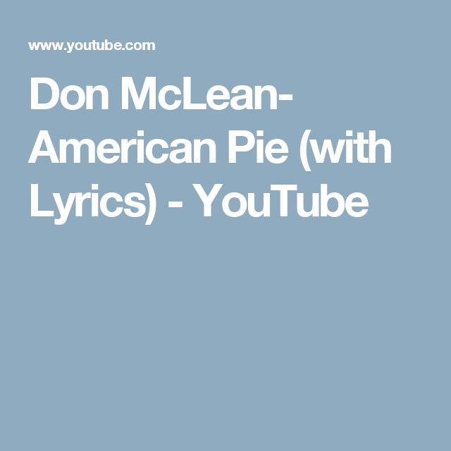 Don McLean- American Pie (with Lyrics) - YouTube