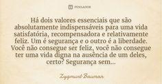 Há dois valores essenciais que são absolutamente indispensáveis para uma vida satisfatória, recompensadora e relativamente feliz. Um é segurança e o outro é a liberdade. Você não consegue ser... — Zygmunt Bauman