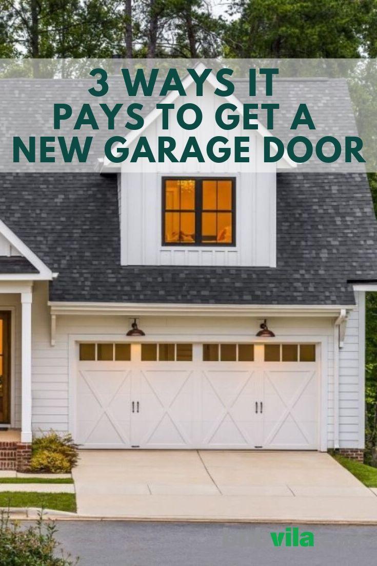 3 Ways It Pays To Get A New Garage Door Garage Doors Garage Door Makeover Residential Garage Doors