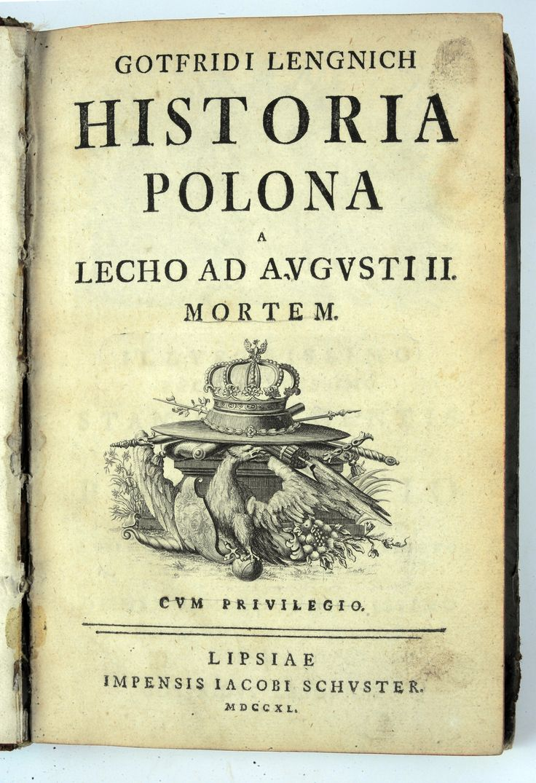 Karta tytułowa: Gotfridi Lengnich, Historia Polona a Lecho ad Augusti II mortem (Historia Polski od Lecha do śmierci Augusta II). Druk: Jacobi Schuster, Lipsk 1740 r.