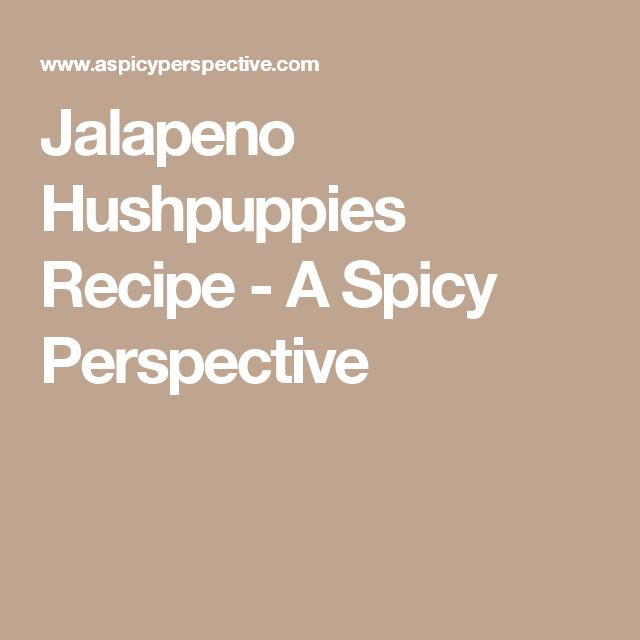 Jalapeno Hushpuppies Recipe - A Spicy Perspective