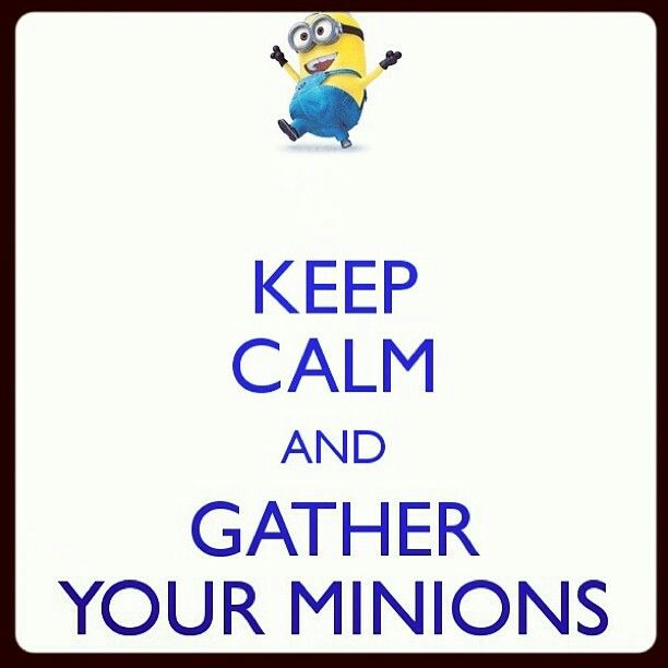 Keep Calm U0026 Gather Your Minions
