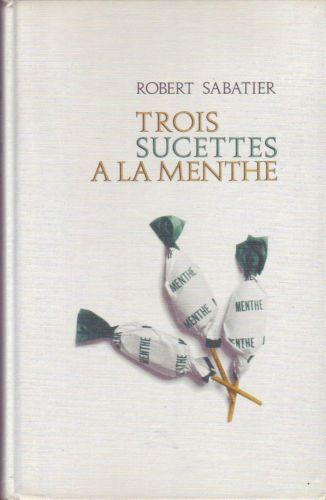 Trois Sucettes À La Menthe de Robert Sabatier