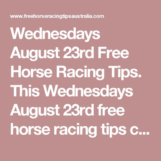 Wednesdays August 23rd Free Horse Racing Tips.  This Wednesdays August 23rd free horse racing tips covering the 1st 3 races everywhere...