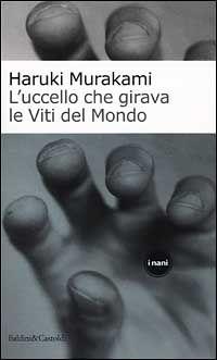 Haruki Murakami - L'uccello che girava le viti del mondo (1999)