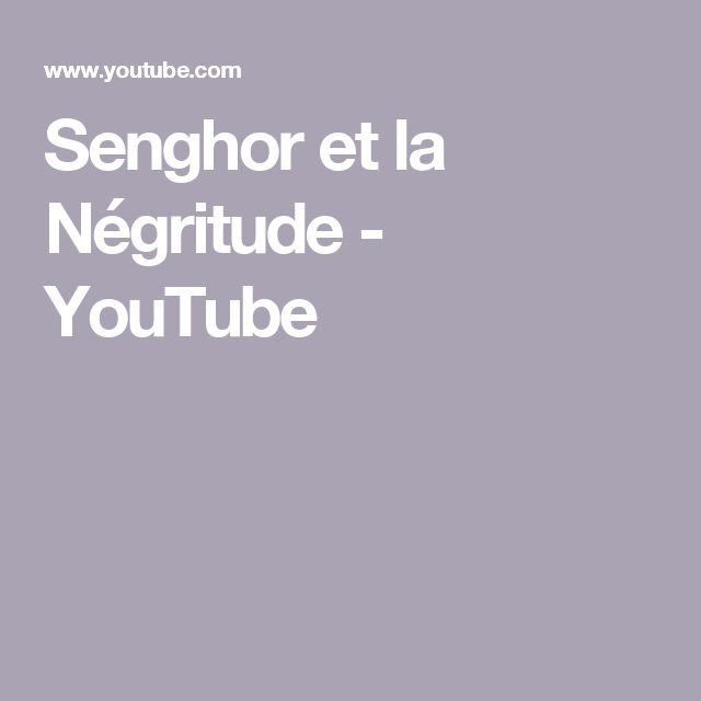 Senghor et la Négritude - YouTube
