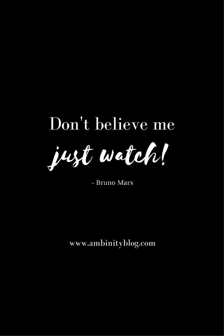 Don T Believe Me Just Watch Believe In Me Quotes Wow Words Quotes And Notes