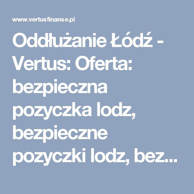 Oddłużanie Łódź - Vertus: Oferta: bezpieczna pozyczka lodz, bezpieczne pozyczki lodz, bezpieczny kredyt lodz, dobry kredyt lodz, konsolidacja, konsolidacja lodz, kredyt bankowy lodz, kredyt dla firm, kredyt dla firmy, kredyt dla firmy lodz, kredyt firmowy, kredyt firmowy lodz, kredyt gotówkowy, kredyt gotówkowy lodz, kredyt konsolidacyjny, kredyt konsolidacyjny lodz, kredyt lodz, kredyt od reki lodz, kredyty firmowe, kredyty firmowe lodz, kredyty gotowkowe, kredyty gotowkowe lodz, kredyty…