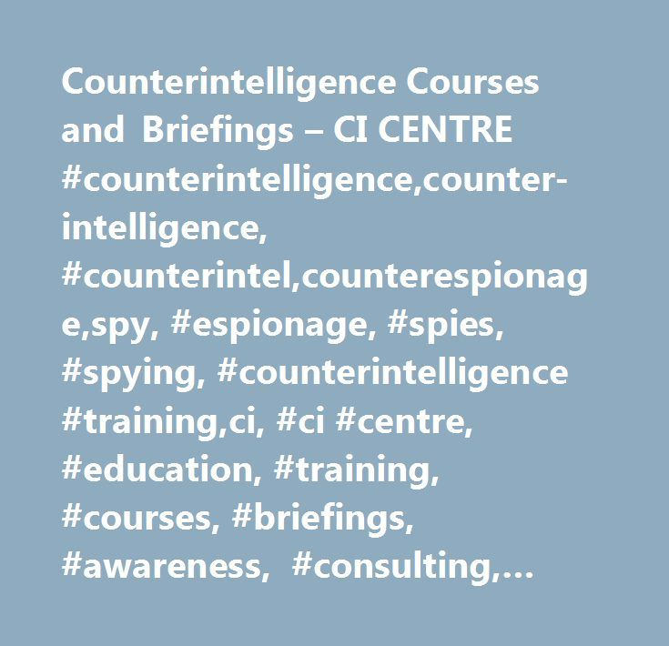 Counterintelligence Courses and Briefings – CI CENTRE #counterintelligence,counter-intelligence, #counterintel,counterespionage,spy, #espionage, #spies, #spying, #counterintelligence #training,ci, #ci #centre, #education, #training, #courses, #briefings, #awareness, #consulting, #database, #cases, #spy #cases, #espionage #cases, #security #cases, #leak #cases, #illegal #export #cases, #homegrown #jihadists #cases, #terrorism #cases, #defectors, #foreign #intelligence #officer #cases, #venona…