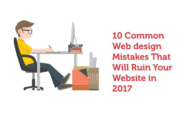 10 Common Web design Mistakes That Will Ruin Your Website in 2017