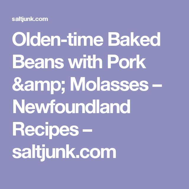 Olden-time Baked Beans with Pork & Molasses – Newfoundland Recipes – saltjunk.com