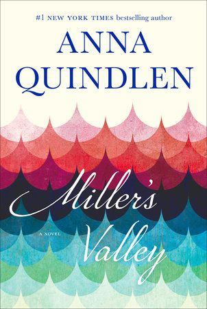 Miller's Valley by Anna Quindlen | PenguinRandomHouse.com  Amazing book I had to share from Penguin Random House