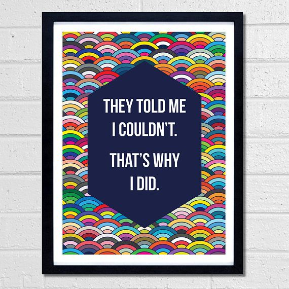 They Told Me I Could't That's Why I Did by Fimbis  #quote #quotation #inspire #wallart #inspiration #rainbow #fashion #digitalart #inspirational #quotes #positive #postivity #interiordesign #homedecor #colorful #colourful
