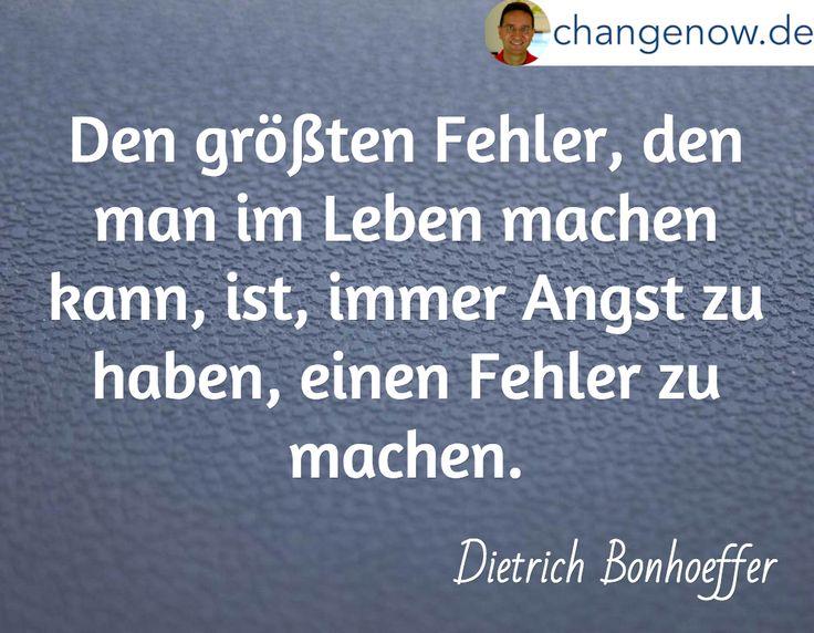 Den größten Fehler, den man im Leben machen kann, ist, immer Angst zu haben, einen Fehler zu machen. / Dietrich Bonhoeffer
