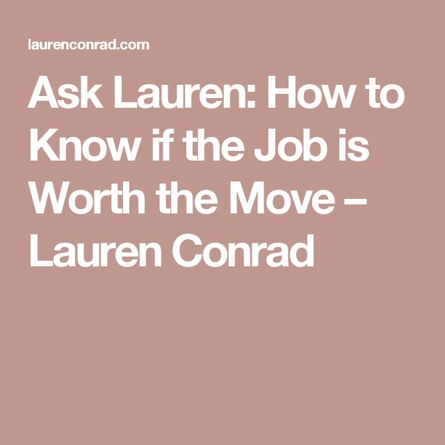 Ask Lauren: How to Know if the Job is Worth the Move – Lauren Conrad