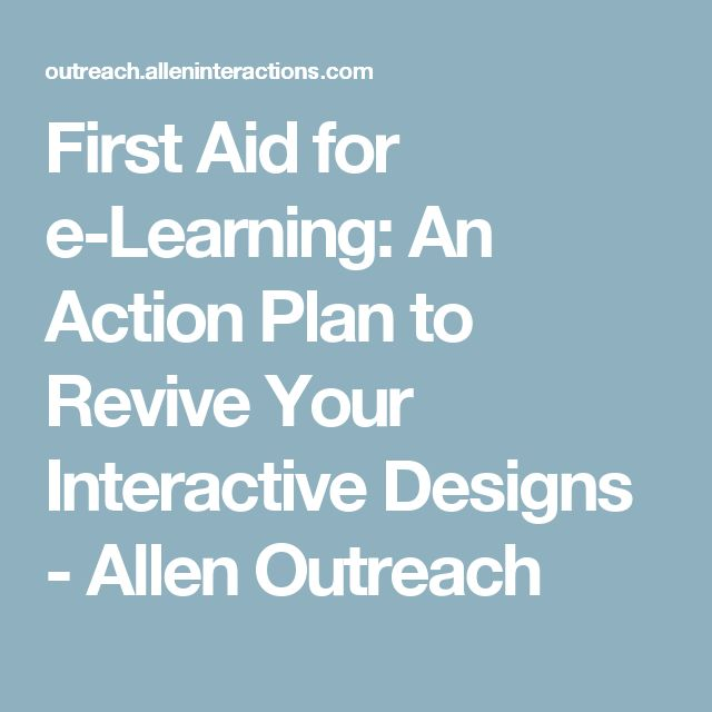 First Aid for e-Learning: An Action Plan to Revive Your Interactive Designs - Allen Outreach