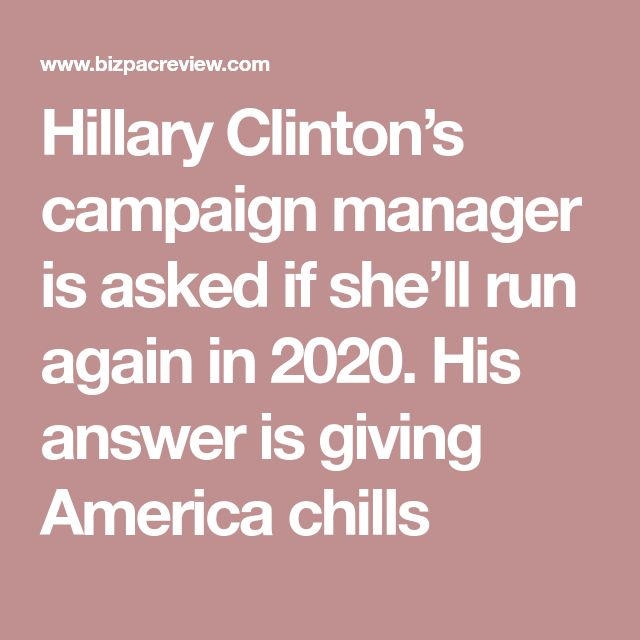 Hillary Clinton's campaign manager is asked if she'll run again in 2020. His answer is giving America chills