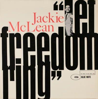 BLUE NOTE BLP 4106   Let Freedom Ring/Jackie McLean,   Jackie McLean(as) Walter Davis Jr.(p)   Herbie Lewis (b) Billy Higgins (d)   Rudy Van Gelder Studio, Englewood   Cliffs, NJ, March 19, 1962