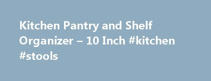 Kitchen Pantry and Shelf Organizer – 10 Inch #kitchen #stools http://kitchens.nef2.com/kitchen-pantry-and-shelf-organizer-10-inch-kitchen-stools/  #kitchen cupboard organizers #Maximize storage space in kitchen cabinets and pantry shelves so even items in the very back are easily visible and accessible with this Kitchen Pantry and Shelf Organizer. This three-tier kitchen cabinet organizer is constructed from durable plastic and features a rubberized non-skid surface to keep canned goods…