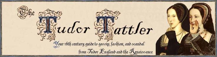 The Tudor Tattler: Crazy Tudors, Royal Tudors, Tudors 1485 1603, Website, Interesting Historical, Euro History, Genealogy History, Tudor Tattler A, Blogs