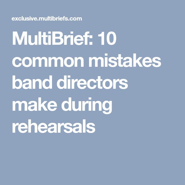 MultiBrief: 10 common mistakes band directors make during rehearsals