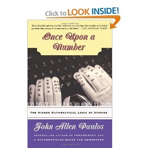 Once Upon A Number: The Hidden Mathematical Logic Of Stories by John Allen Paulos What two things could be more different than numbers and stories?  As ways of understanding the world around us, numbers and stories seem almost completely incompatible.Once Upon a Number shows that stories and numbers aren't as different as you might imagine, and in fact they have surprising and fascinating connections.
