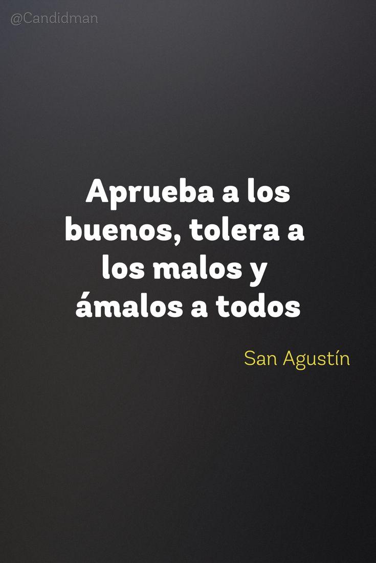 """""""Aprueba a los #Buenos, tolera a los #Malos y ámalos a todos"""". #SanAgustin #FrasesCelebres @candidman"""