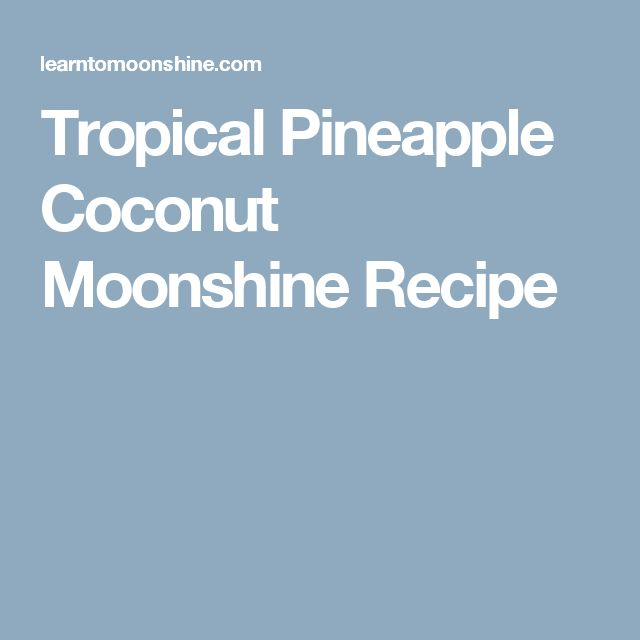 Tropical Pineapple Coconut Moonshine Recipe