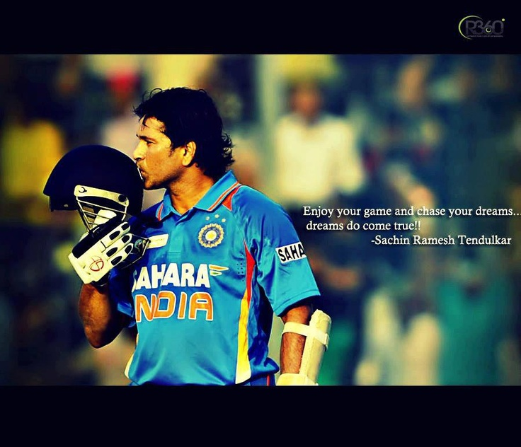 """Enjoy your game and and chase your dreams...dreams do come true!"" - Sachin Tendulkar"