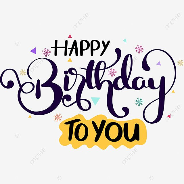 Happy Birthday To You Text Lettering With Confetti Happy Birthday Happy Birthday To You Happy Birthday Clipart Png And Vector With Transparent Background For Gambar Selamat Ulang Tahun Background Ulang Tahun