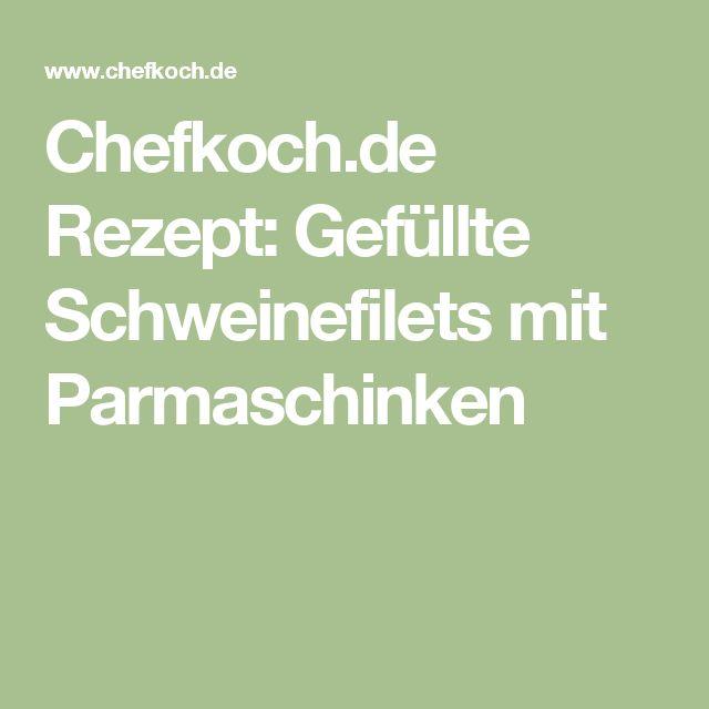 Chefkoch.de Rezept: Gefüllte Schweinefilets mit Parmaschinken