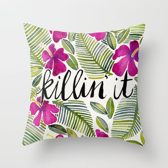Killin' It by Cat Coquillette https://society6.com/product/killin-it--tropical-pink_pillow?curator=themotivatedtype