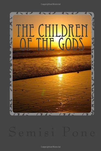 The Children of the Gods by Semisi Pone http://www.amazon.com/dp/1497574994/ref=cm_sw_r_pi_dp_Uo-Jtb0S7E827EP9