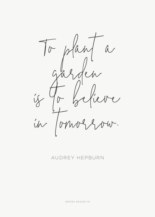 """To plant a garden is to believe in tomorrow."" || Audrey Hepburn || www.grzinadesign.co"