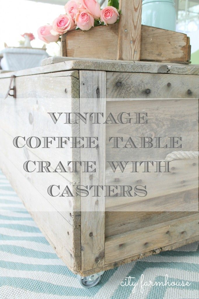 Turn a Vintage Crate into a Coffee Table With Casters from City Farmhouse.  This is GORGEOUS!