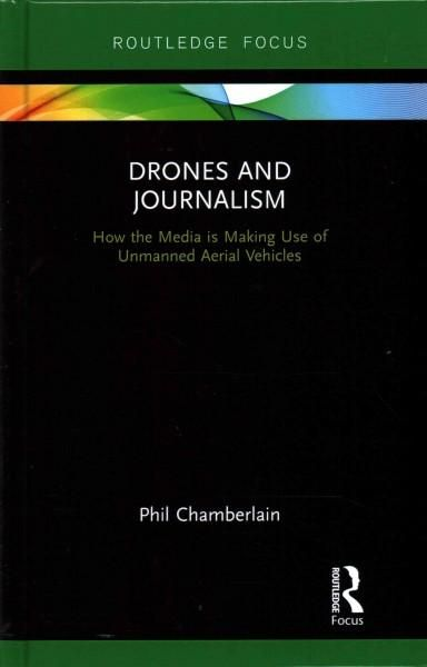 Drones and Journalism: How the Media Is Making Use of Unmanned Aerial Vehicles