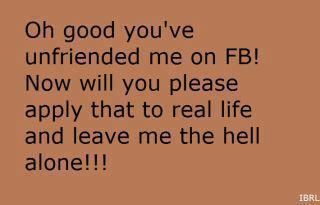 quotes about being unfriended | Being unfriended on facebook funny quote