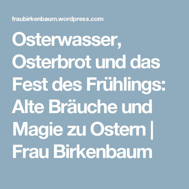 Osterwasser, Osterbrot und das Fest des Frühlings: Alte Bräuche und Magie zu Ostern | Frau Birkenbaum